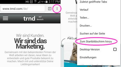 """Für Android: trnd Seite öffnen, oben rechts auf die drei Punkte klicken. Dann im Menü """"Zum Startbildschirm hinzu"""" wählen."""