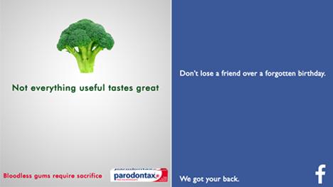 """Links, passend zu Parodontax: """"Nicht alles was nützlich ist schmeckt gut."""" Rechts für Facebook: """"Verliere keine Freunde, weil Du ihren Geburtstag vergisst. Wir stehen hinter Dir."""""""