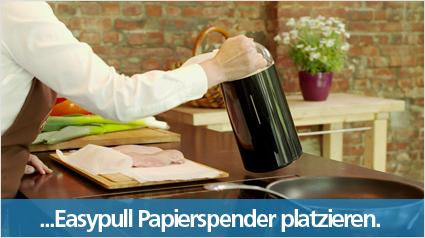 ... Easypull Papierspender platzieren.